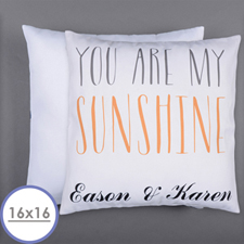 You Are My Sunshine Personalized Pillow 16 Inch  Cushion (No Insert)