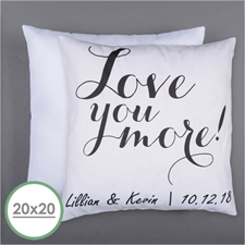 Love You More Personalized Pillow 20 Inch  Cushion (No Insert)