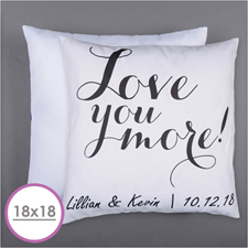 Love You More Personalized Pillow Cushion (18 Inch) (No Insert)